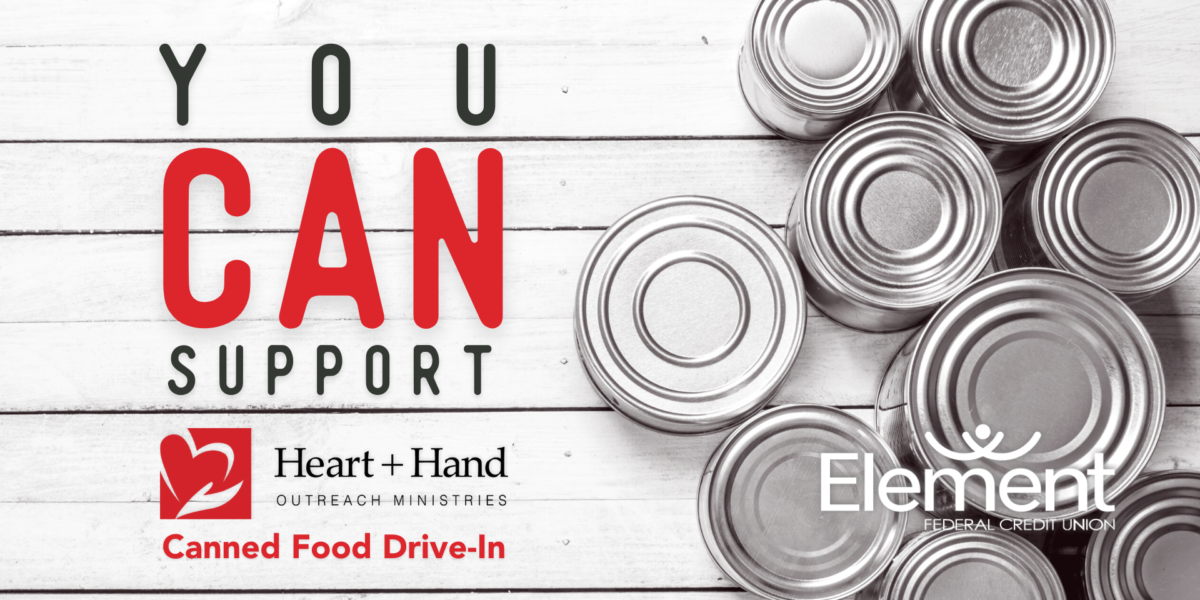 You can support Heart + Hand Outreach Ministries Canned Food Drive-In. Photo of cans on white wood background. Element Federal Credit Union logo