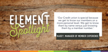 Element Spotlight. Our credit union is special because we get to know our members on a more personal level. We get to know them by name versus just knowing them by a member number. Kasey, Manager of Member Experience