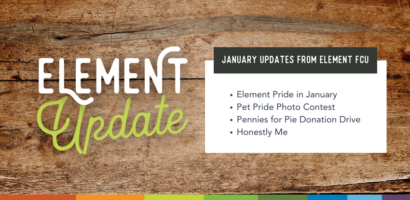 Element Update. January Updates from Element FCU. Element Pride in January. Pet Pride photo contest. Pennies for Pie Donation drive. Honestly Me.
