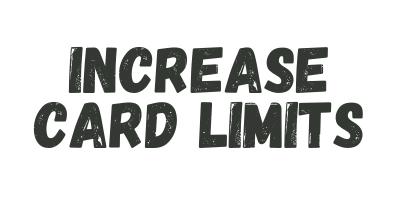 Increase Limits