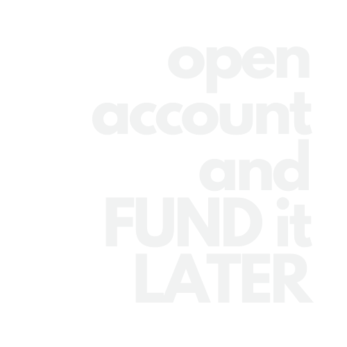 open account and fund later